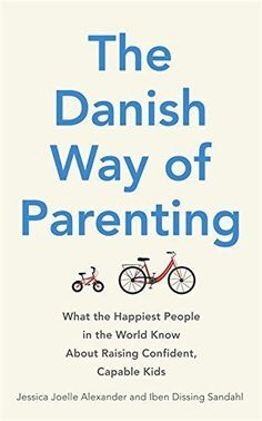 The Danish Way Of Parenting: What The Happiest People In The World Know About Ra
