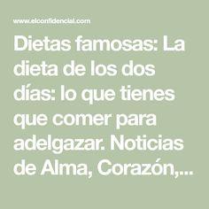 Dietas famosas: La dieta de los dos días: lo que tienes que comer para #adelgazar. Noticias de Alma, Corazón, Vida