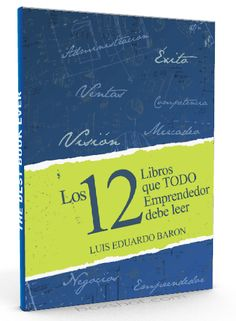 Los 12 libros que todo emprendedor debe leer – Luis Baron – PDF  #emprender #emprendimiento #LibrosAyuda  http://librosayuda.info/2016/05/03/los-12-libros-que-todo-emprendedor-debe-leer-luis-baron-pdf/