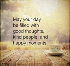 May your day be filled with good thoughts!