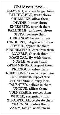 "I should post this in my classroom.  But I'd replace ""children"" with ""tweenies.""  Love my sixth graders!  :)"