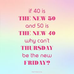 Party quote we love: If 40 is the new 30 and 50 is the new why can't thursday be the new friday? Party Quotes, Thursday, Friday, Canning, Home Canning, Conservation