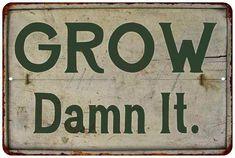 Grow Damn It! Vintage Look Garden Chic 8x12 Metal Sign  M8120020034
