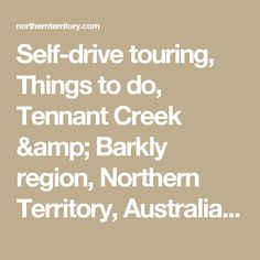 Self-drive touring, Things to do, Tennant Creek & Barkly region, Northern Territory, Australia | Northern Territory, Australia
