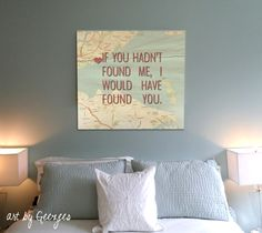 Custom Map Wall Art on canvas with quote! If you hadn't found me ....