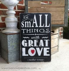 Do Small Things with Great Love Mother Teresa Heavily Distressed Sign in Black Vintage Style. $75.00, via Etsy.