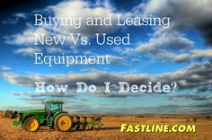 How to decide between new or used equipment