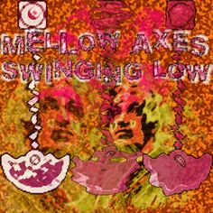 This is the album cover for an album that I haven't even really worked on yet... Mellow Axes Swinging Low...