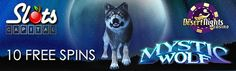 SLOTS CAPITAL AND DESERT NIGHTS NO DEPOSIT BONUS - 10 FREE SPINS ON 'MYSTIC WOLF'  All players can enjoy 10 Free Spins on Mystic Wolf (July's Most Popular Slot) at Slots Capital and Desert Nights this weekend!