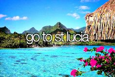 bucket list- Go to St. Lucia.