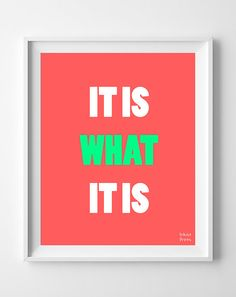 It is What It Is print Inspirational Quotes by InkistPrints, $11.95 - Shipping Worldwide! [Click Photo for Details]