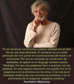Humberto Maturana Positive Mind, Positive Thoughts, Sales Coaching, Family Therapy, Spiritual Messages, Text Quotes, True Words, Philosophy, Psychology