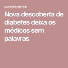 Nova descoberta de diabetes deixa os médicos sem palavras