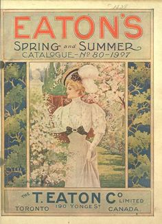 Cover of Eaton's Spring and Summer Catalogue, 1907 - The T. Eaton Co Limited, 190 Yonge St, Toronto, Canada. Vintage Advertising Posters, Vintage Advertisements, Vintage Posters, Art Nouveau, Vintage Seed Packets, Seed Catalogs, Canadian History, Free Text, Vintage Magazines