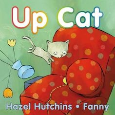Reviewer Ronna Mandel's face lit up after reading Up Cat by Hazel Hutchins with art by Fanny.    I love animals. All things cat, dog, bear and bunny interest me so naturally I gravitated towards Up Cat ($6.95, Annick Press/Firefly Books, ages 2-5) when it arrived at my doorstep earlier this year.