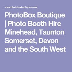 PhotoBox Boutique | Photo Booth Hire Minehead, Taunton Somerset, Devon and the South West