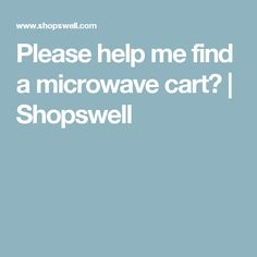 Please help me find a microwave cart? | Shopswell