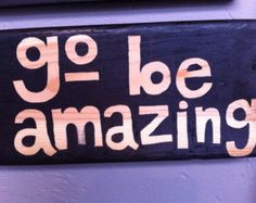 Go Be Amazing- Handpainted Sign