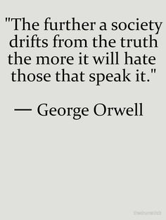 Truth quote by George Orwell. I think this is such a good quote. Quotable Quotes, Wisdom Quotes, Quotes To Live By, Me Quotes, Motivational Quotes, Inspirational Quotes, Truth Quotes Life, Speak The Truth Quotes, Quotes About Truth