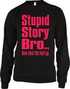 Stupid Story Bro Now Shut The Hell Up. Funny Mens Thermal Shirt Neon Pink Bold Funny Trendy Sayings Thermal Large Black