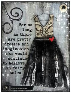 For as long as there are pretty dresses and imagination she would continue to believe in fairy tales.