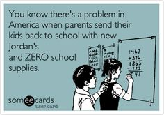 You know there's a problem in America when parents send their kids back to school with new Jordan's and ZERO school supplies.