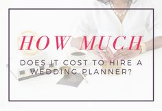 How much does it cost to hire a wedding planner? It depends on what you want…