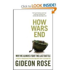 How Wars End: Why We Always Fight the Last Battle: Gideon Rose: 0971486291988: Amazon.com: Books