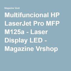 Multifuncional HP LaserJet Pro MFP M125a - Laser Display LED - Magazine Vrshop