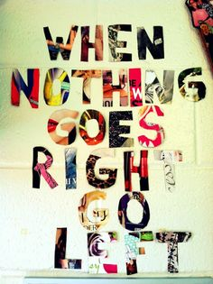 When nothing goes right go left | Inspirational Quotes