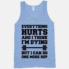 Everything Hurts and I Think I'm Dying #motivation #workout #train #gym #funny #fitness #tank #lifting #weights #strong #swole