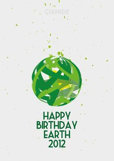 happy birthday earth - Earth Day 2012 - graphic by Cianide