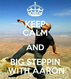 Big Steppin it with Aaron
