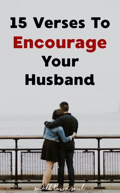 These 15 verses to encourage your husband are sure to lift his spirits and fill his heart with joy.