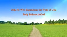 The Recital of Almighty God's Word Only He Who Experiences the Work of God Truly Believes in God Higher Truth, The Descent, God's Heart, Believe In God, Gods Promises, Knowing God, Faith In God, In The Flesh, Word Of God