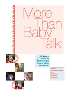 More Than Baby Talk: 10 Ways to Promote the Language and Communication Skills of Infants and Toddlers <  a brief guide that describes ten practices that can be used to foster language and communication skills among infants and toddlers.
