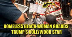 """BREAKING: A filthy rich, angry white liberal smashed Trumps Hollywood Walk of Fame """"star."""" ….and today, a homeless black woman guards it. Do you feel the irony? This brave woman exemplifies what the Trump movement is about – it's about placing the needs of Americans First."""
