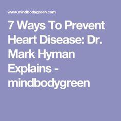 7 Ways To Prevent Heart Disease: Dr. Mark Hyman Explains - mindbodygreen