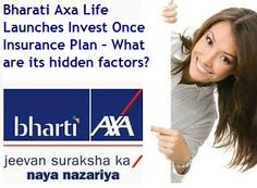 This article is about Bharti Axa Life Invest Once Insurance Plan, its features, limitations and hidden factors. This is single insurance plan where you get 7% returns for 5 years and 9% returns for 10 years tenure plan