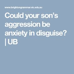 Could your son's aggression be anxiety in disguise? | UB