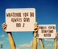 Always Give 100% unless...