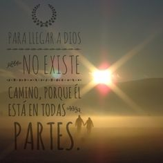 #Dios #parallegar #diosestaentodaspartes #camino #sabiduría #conciencia #maestriadelser