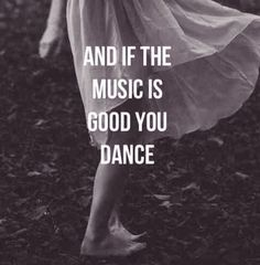 And if the music is good you dance!