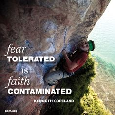 """Fear Tolerated is Faith Contaminated"" - Kenneth Copeland"