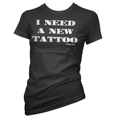 I Need A New Tattoo Women's Tee by Pinky Star #InkedShop  @Alana Smith