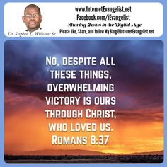 """""""No, despite all these things, overwhelming victory is ours through Christ, who loved us."""" Romans 8:37 NLT http://bible.com/116/rom.8.37.nlt"""