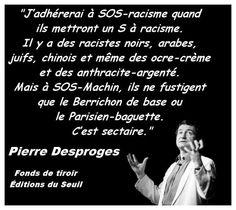 J'adhérerai à SOS-racisme quand ils mettront un S à racisme...