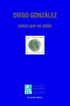 Cosas que no están. Diego González