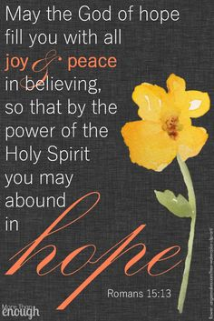 """""""May the God of hope fill you with all joy and peace in believing, so that by the power of the Holy Spirit you may abound in hope."""" {Romans 15:13} {flower/stem: http://angiemakes.com/free-watercolor-clip-art/ }"""