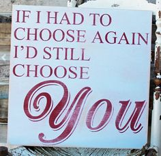 "Valentine Gift for Your Girlfriend:  Handmade ""If I Had To Choose Again I'd Still Choose You"" Wooden Art Sign by Madi Kay Designs @ Etsy"